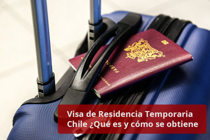 Visa de Residencia Temporaria Chile Qué es y cómo se obtiene