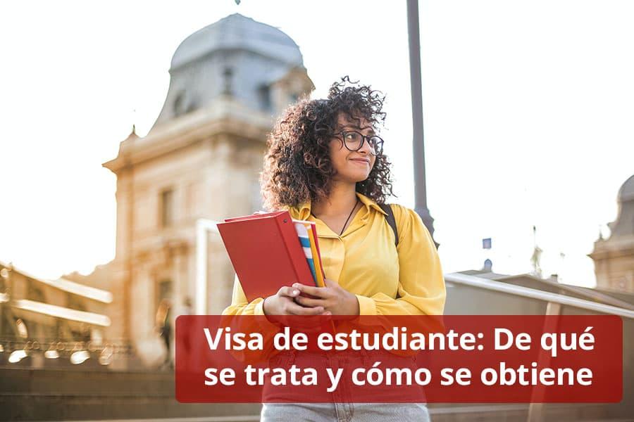 Visa de estudiante- De qué se trata y cómo se obtiene