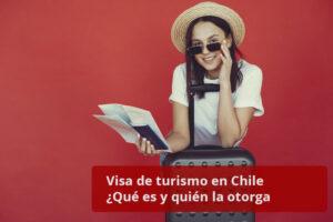 Visa de turismo en Chile Qué es y quién la otorga
