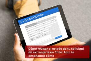 Cómo revisar el estado de tu solicitud en extranjería en Chile - Aquí te enseñamos cómo